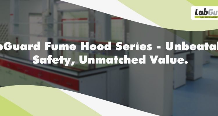 LabGuard Fume Hood Series - Unbeatable Safety, Unmatched Value.